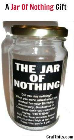 "An empty jar with ""jar of nothing"" written on as a gift for when people say they do not want anything for their birthday"