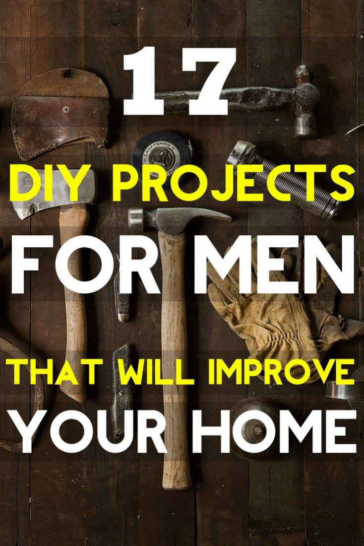 Pin It - DIY Projects for Men That Will Improve Your Home